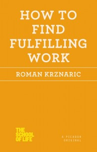 How to Find Fulfilling Work, by Roman Krznaric