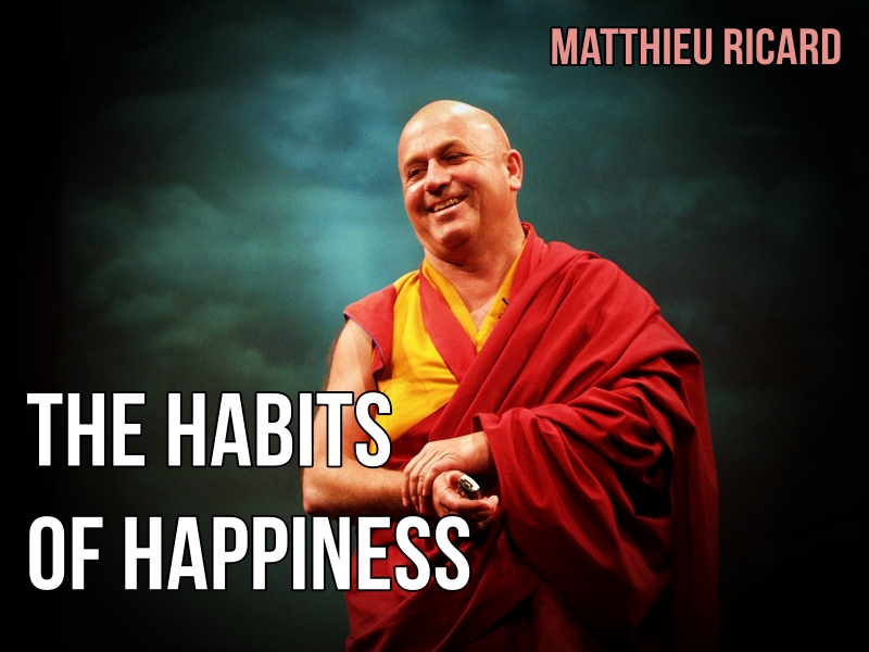 Matthieu Ricard the habits of happiness